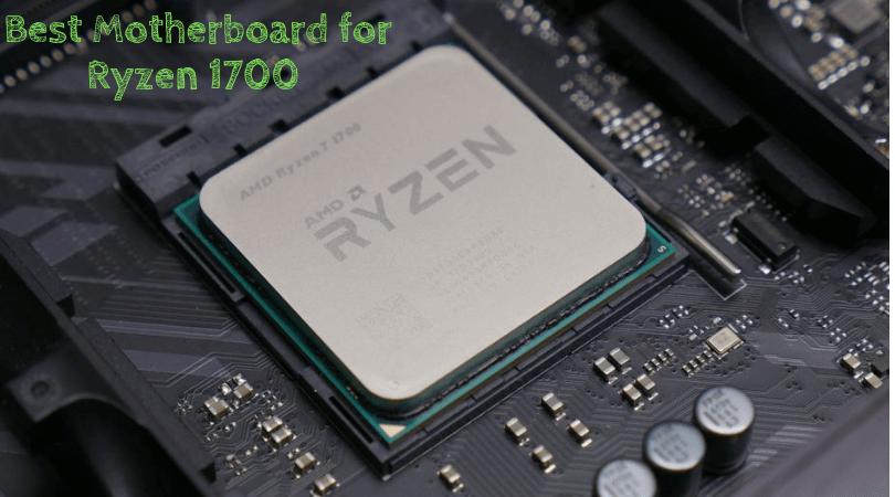Best motherboard for Ryzen 1700