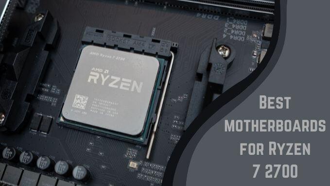 Best Motherboards For Ryzen 7 2700 Compatible Motherboards 2020